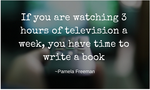 If you are watching 3 hours of television a week, you have time to write a book