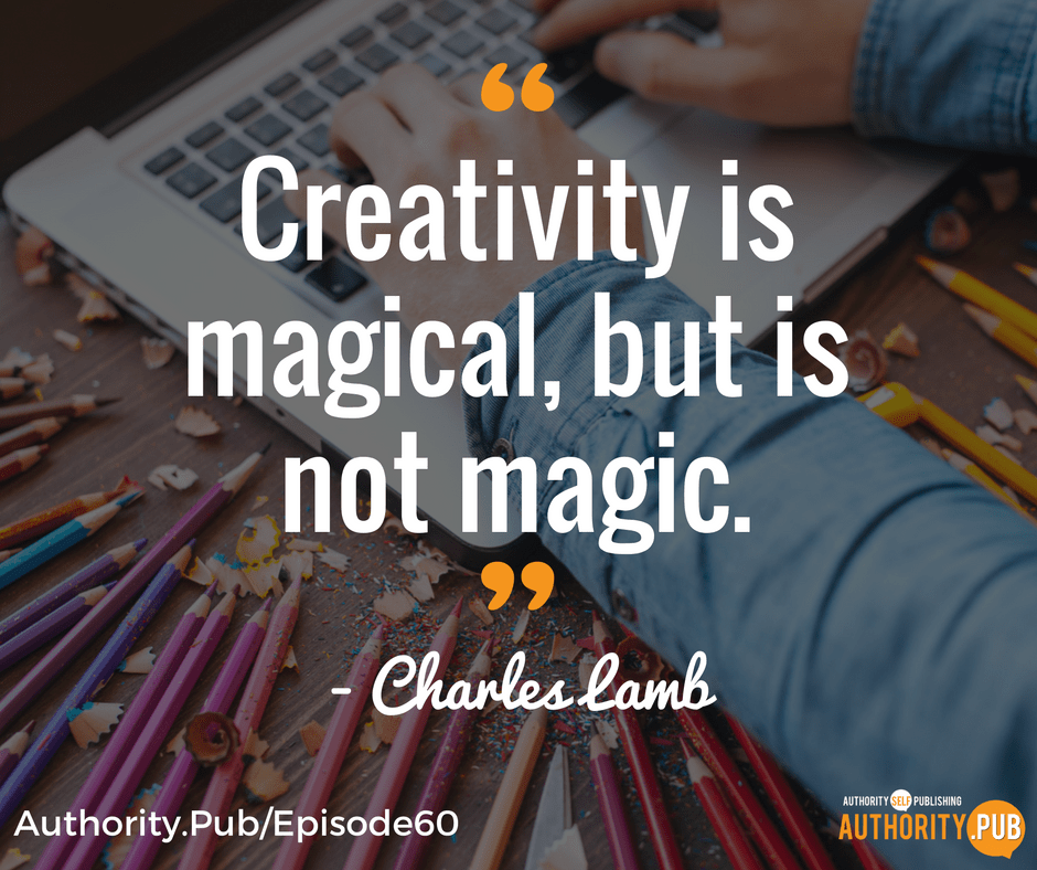 """Creativity is magical, but is not magic."" - Charles Lamb"