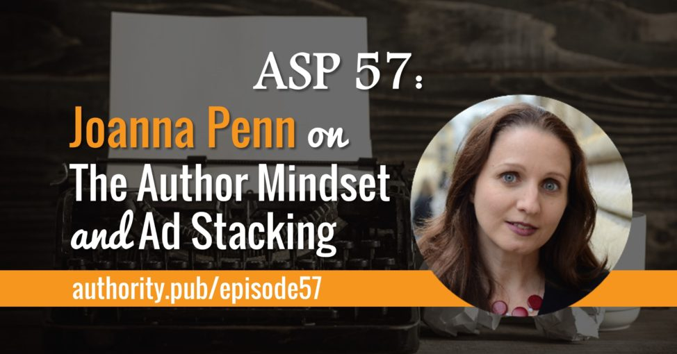 ASP 57: Joanna Penn on The Author Mindset and Ad Stacking