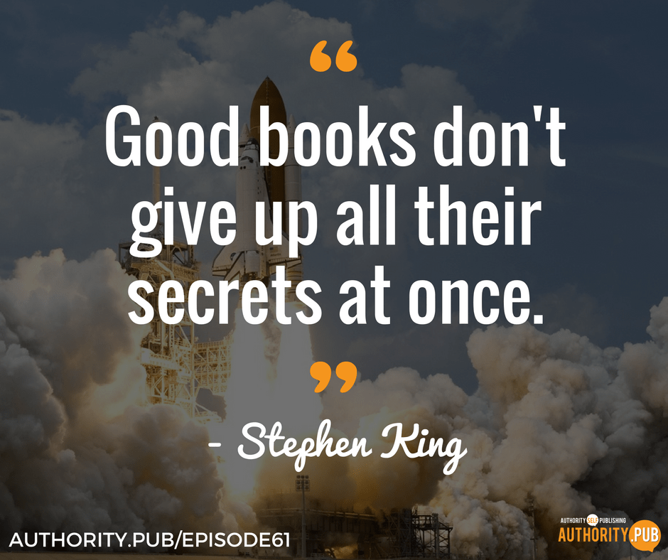"""Good books don't give up all their secrets at once."" — Stephen King"
