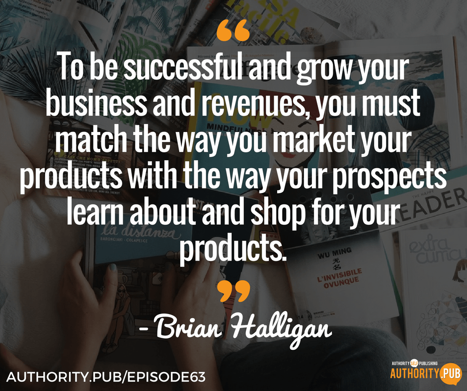 """To be successful and grow your business and revenues, you must match the way you market your products with the way your prospects learn about and shop for your products."" - Brian Halligan"