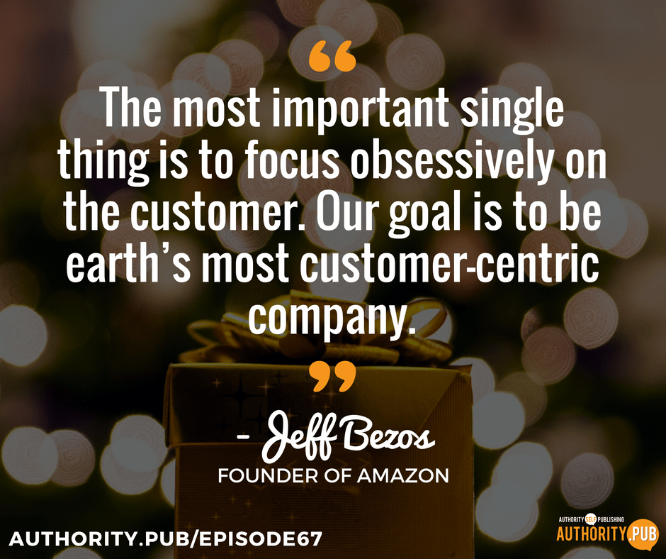 """The most important single thing is to focus obsessively on the customer. Our goal is to be earth's most customer-centric company."" - Jeff Bezos, founder of Amazon"