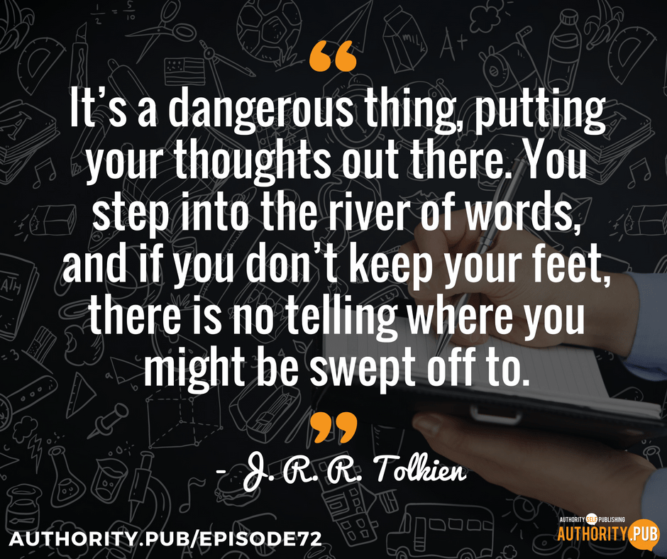 """It's a dangerous thing, putting your thoughts out there. You step into the river of words, and if you don't keep your feet, there is no telling where you might be swept off to.""- JRR Tolkien"