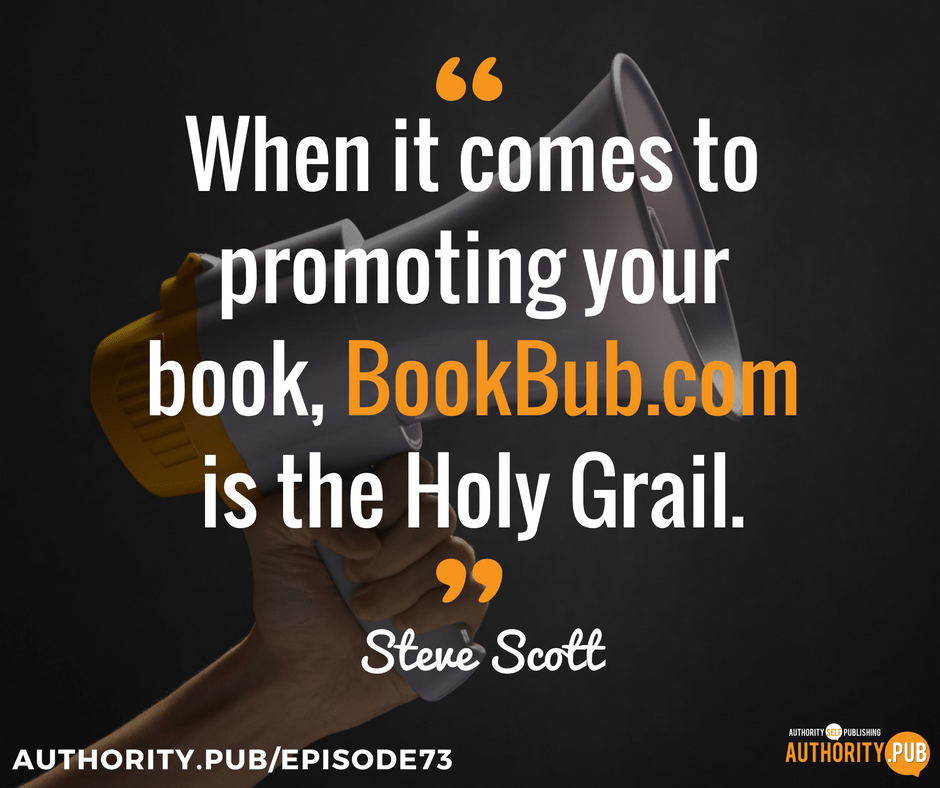 """When it comes to promoting your book, BookBub.com is the Holy Grail."" - Steve Scott"