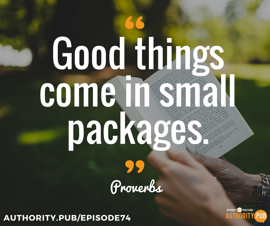 """Good things come in small packages."" – Proverbs"