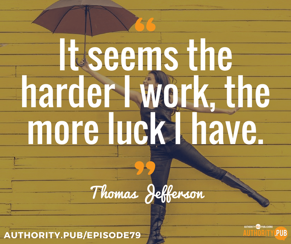 """It seems the harder I work, the more luck I have."" -Thomas Jefferson"