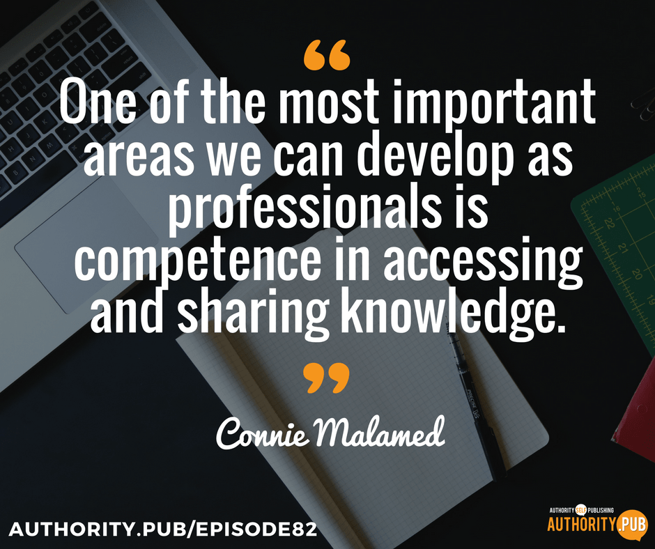 """One of the most important areas we can develop as professionals is competence in accessing and sharing knowledge."" - Connie Malamed"