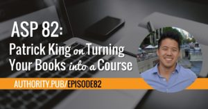 ASP 82: Patrick King on Turning Your Books into a Course