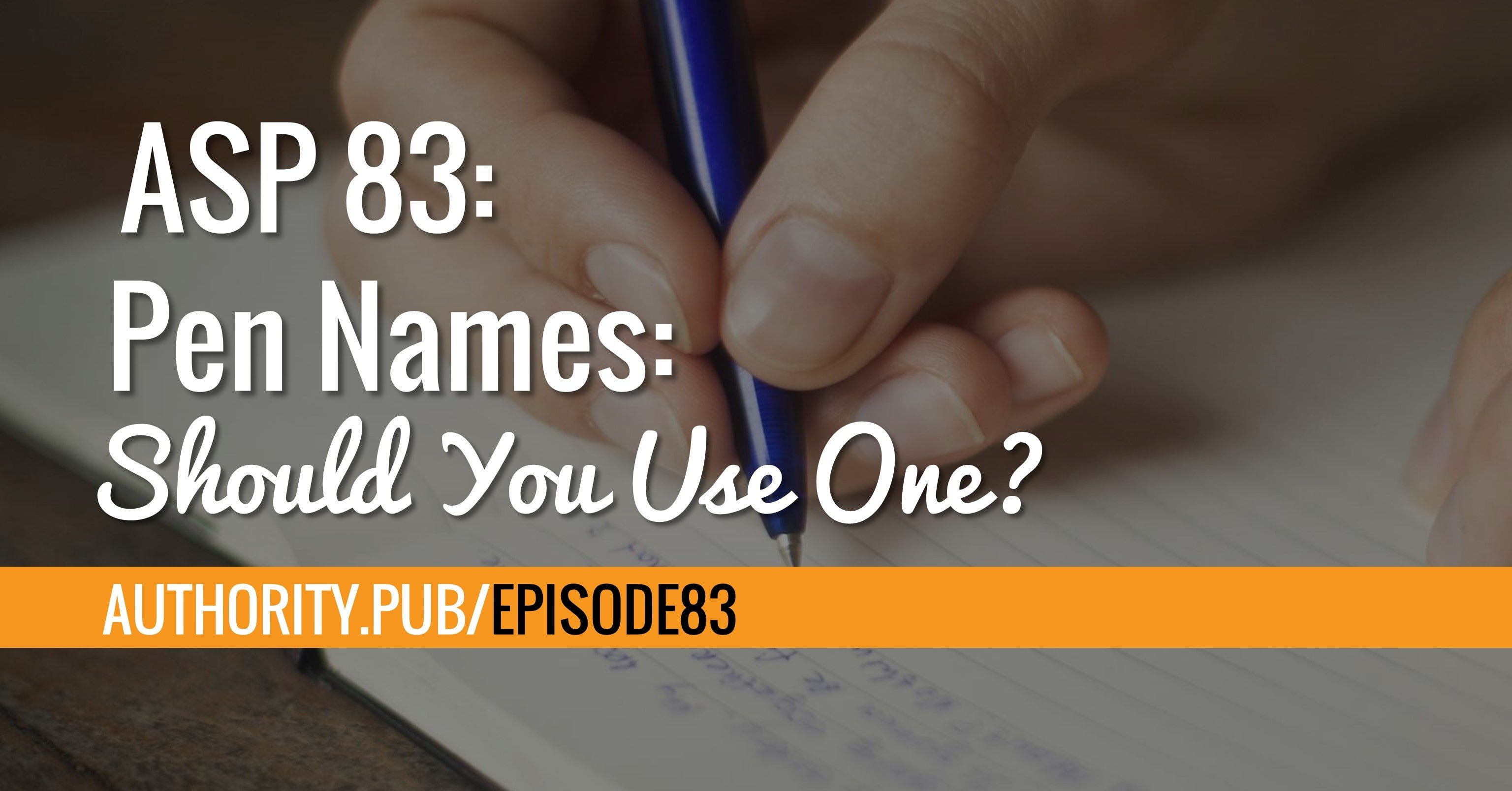 ASP 83: Pen Names: Should You Use One?
