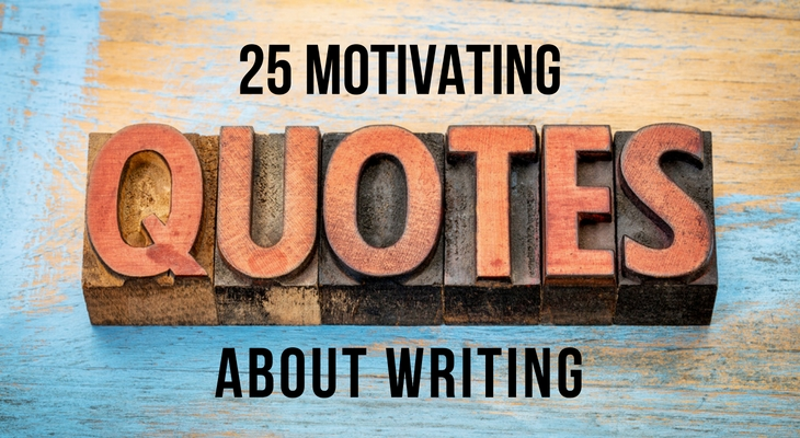 25 Motivating Quotes About Writing