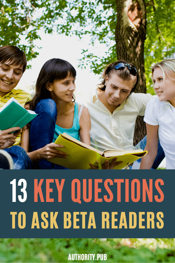 Beta readers are people who read and comment on your book. Use these key questions to ask beta readers in order to get the feedback you need as an author.