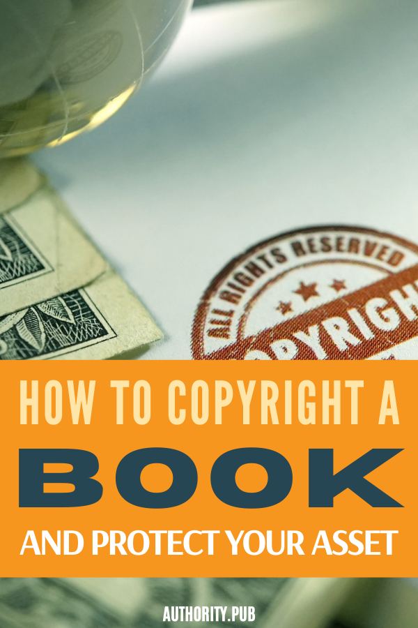 Read on to learn how to copyright your book to protect your valuable asset #writing #author #selfpublishing