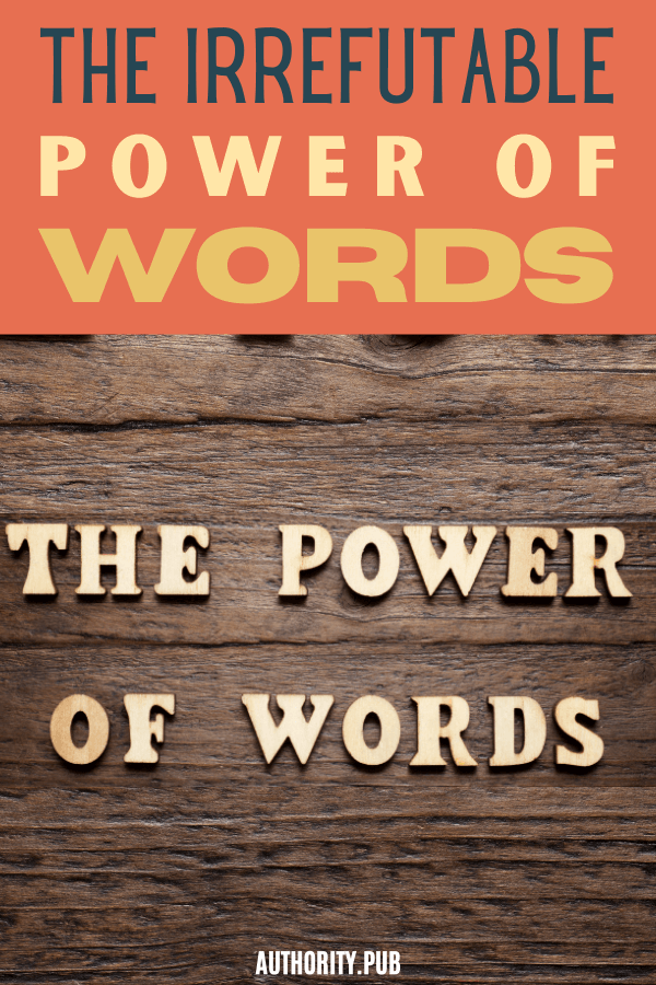 Do you know that words have immense power? Once you experience the power yourself — either as the giver or as the receiver — do you begin to comprehend the power of spoken and written words.